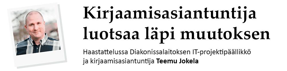 Kirjaamisasiantuntija luotsaa läpi muutoksetn. Haastattelussa Diakonissalaitoksen IT-projektipäällikkö ja kirjaamisasiantuntija Teemu Jokela.