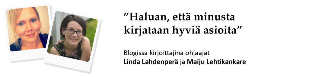 """""""Haluan, että minusta kirjataan hyviä asioita."""" Blogissa kirjoittajina ohjaaajat Linda Lahdenperä ja Maiju Lehtikankare."""